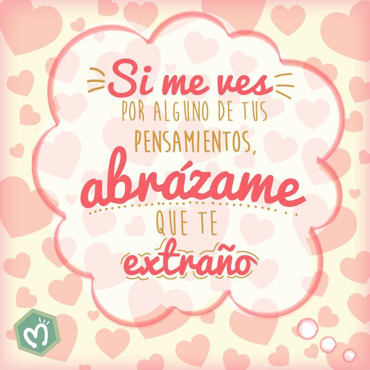 Si me ves por alguno de tus pensamientos, abrázame que te extraño. #Love #Abrázame #Migas