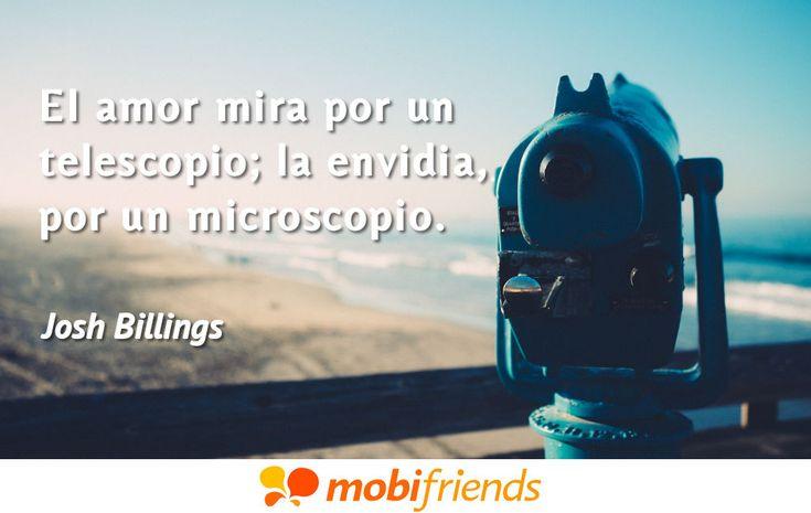 El amor mira por un telescopio; la envidia, por un microscopio.