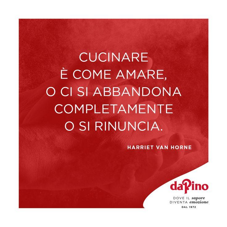 """""""Cucinare è come amare, o ci si abbandona completamente o si rinuncia"""" (Harriet Van Horne) #daPino_it #pizzeria #ristorante #citazioni"""