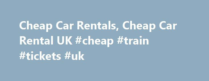 Cheap Car Rentals, Cheap Car Rental UK #cheap #train #tickets #uk http://cheap.remmont.com/cheap-car-rentals-cheap-car-rental-uk-cheap-train-tickets-uk/  #cheap rent a car # Cheap Car Rentals Immediately on reaching a particular destination one needs an efficient and affordable car rental service to accomplish the purpose of travel. Hertz has been providing real cheap car rentals to travelers across the globe for almost a century, operating in more than 150 countries. As it is,…