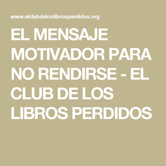 EL MENSAJE MOTIVADOR PARA NO RENDIRSE - EL CLUB DE LOS LIBROS PERDIDOS