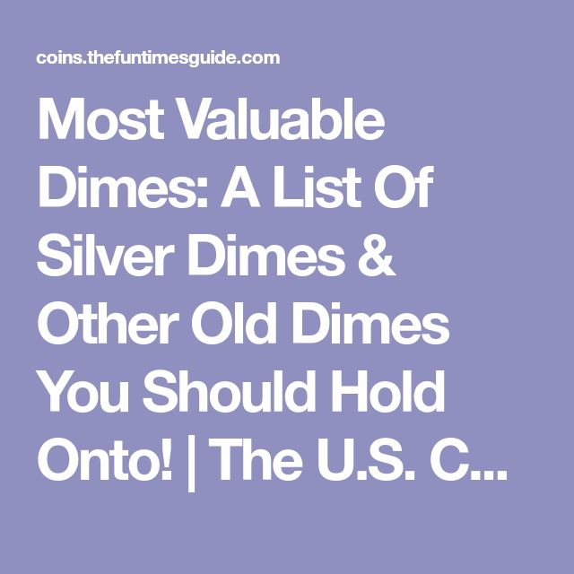 Most Valuable Dimes: A List Of Silver Dimes & Other Old Dimes You Should Hold Onto! | The U.S. Coin Guide