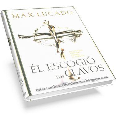 Él escogió los clavos He Chose the  Nails - Max Lucado