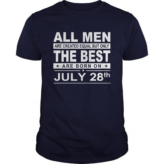Cool Born 0728 July 28 All Men Are Created Equal but only the best are born on 0728 July 28 Shirts Birthday Tshirts Guys tees ladies tees Hoodie youth Sweat Vneck Shirt  T shirts
