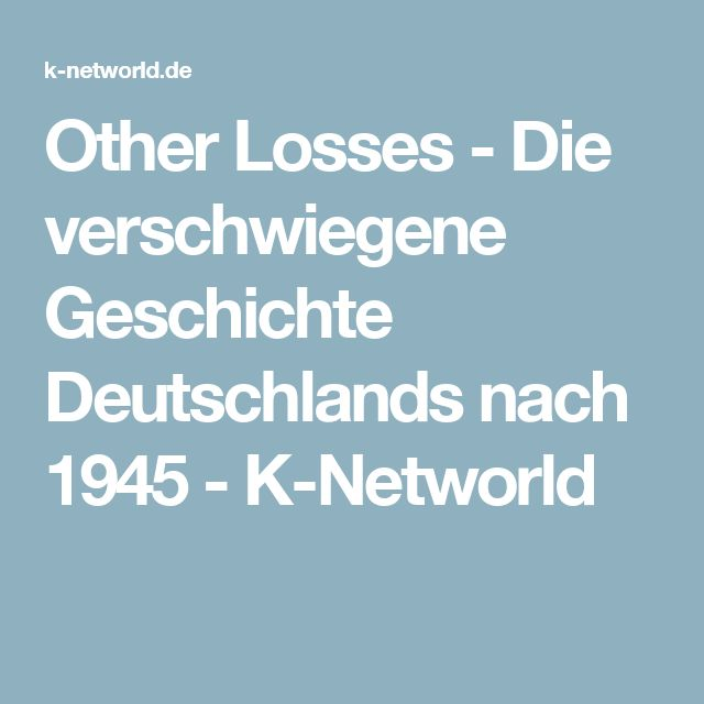 Other Losses - Die verschwiegene Geschichte Deutschlands nach 1945 - K-Networld