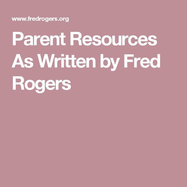 Parent Resources As Written by Fred Rogers