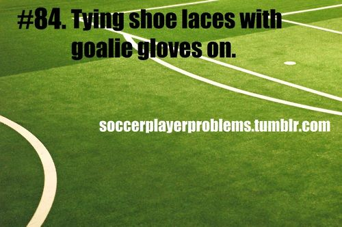 soccer player problems....,I don't have to do this but our goalie always asks me for help with her laces
