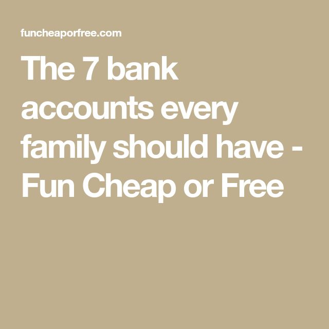 The 7 bank accounts every family should have - Fun Cheap or Free