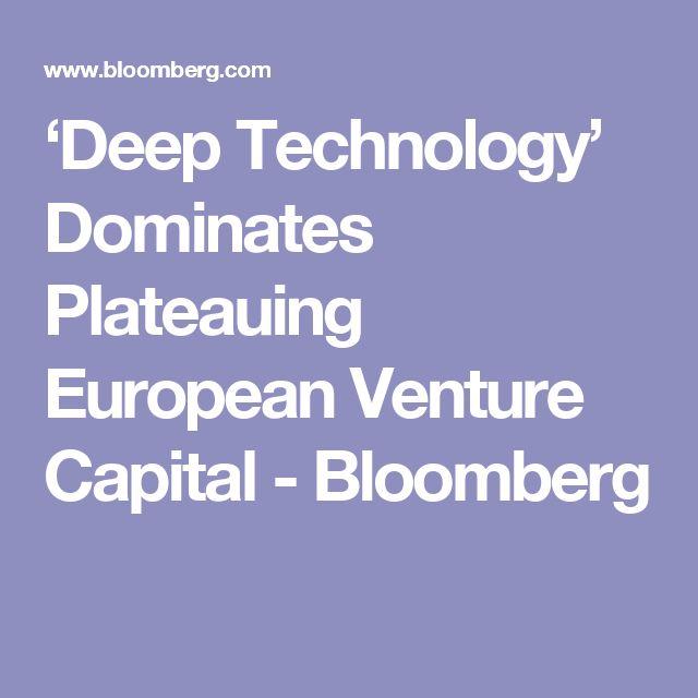 'Deep Technology' Dominates Plateauing European Venture Capital - Bloomberg