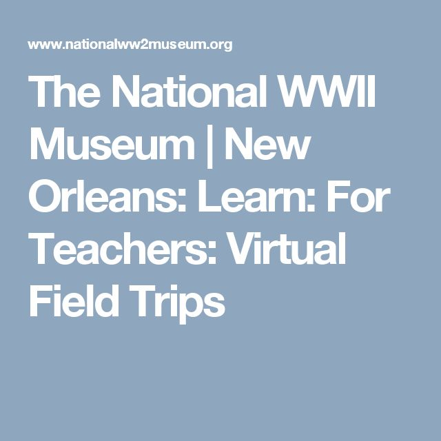 The National WWII Museum | New Orleans: Learn: For Teachers: Virtual Field Trips