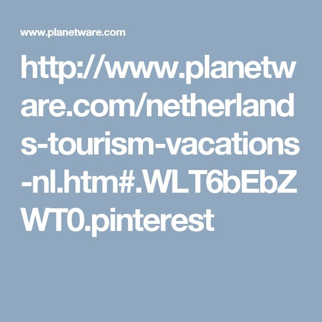 http://www.planetware.com/netherlands-tourism-vacations-nl.htm#.WLT6bEbZWT0.pinterest