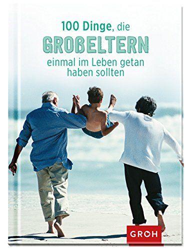 """Das Buch """"100 Dinge, die Großeltern einmal im Leben getan haben sollten"""" ist ein ideales Geschenk für deine Großeltern, egal zu welchem Anlass."""