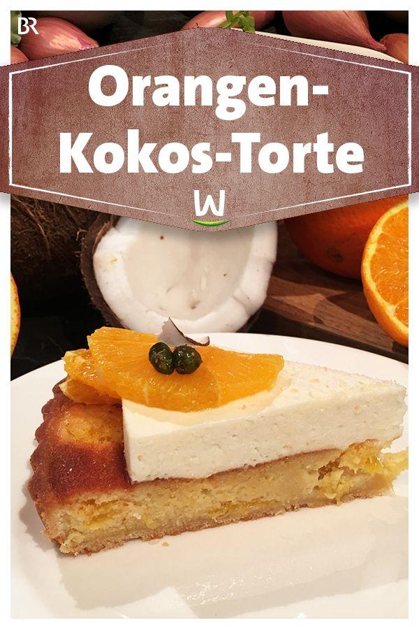 Wir In Bayern Rezepte Orangen Kokos Torte Br De In 2020 Kuchen Und Torten Torten Dessert Ideen