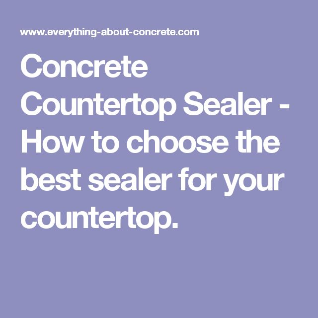 Concrete Countertop Sealer - How to choose the best sealer for your countertop.