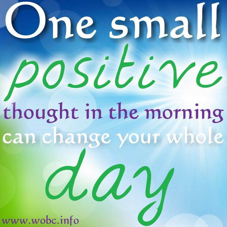 Positivity Can Changeyour Life: One Small POSITIVE Thought In The Morning Can Change Your