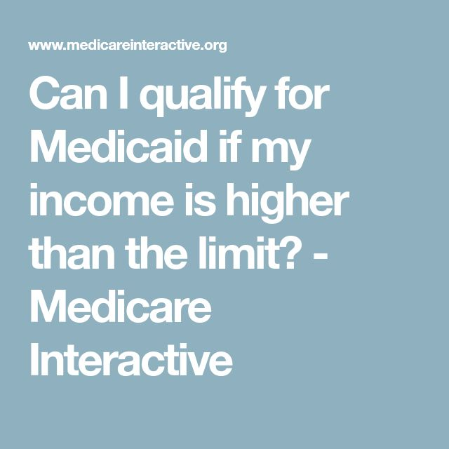 Can I qualify for Medicaid if my income is higher than the limit? - Medicare Interactive