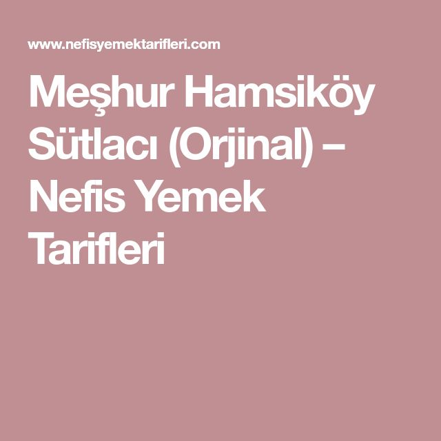 Meşhur Hamsiköy Sütlacı (Orjinal) – Nefis Yemek Tarifleri