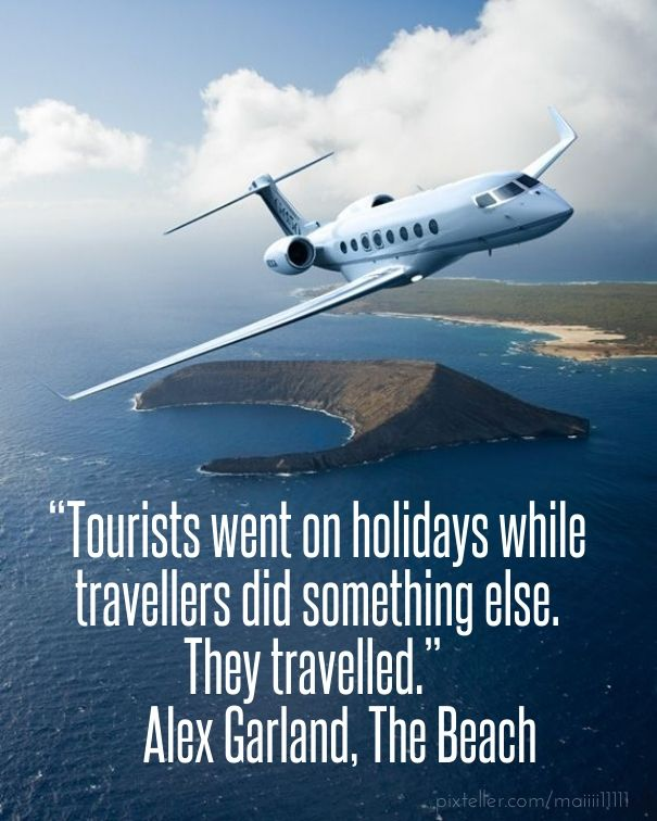 """""""tourists went on holidays while travellers did something else. they travelled."""" ― alex garland, the beach - Created with PixTeller"""