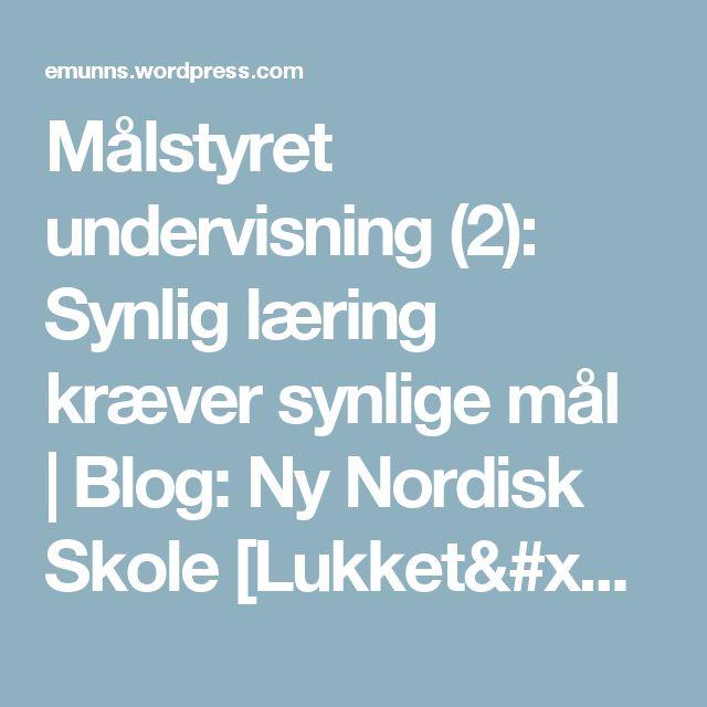 Målstyret undervisning (2): Synlig læring kræver synlige mål | Blog: Ny Nordisk Skole [Lukket/inaktiveret]
