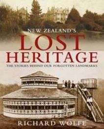 New Zealand's Lost Heritage: The Stories Behind Ou