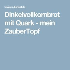 Dinkelvollkornbrot mit Quark - mein ZauberTopf