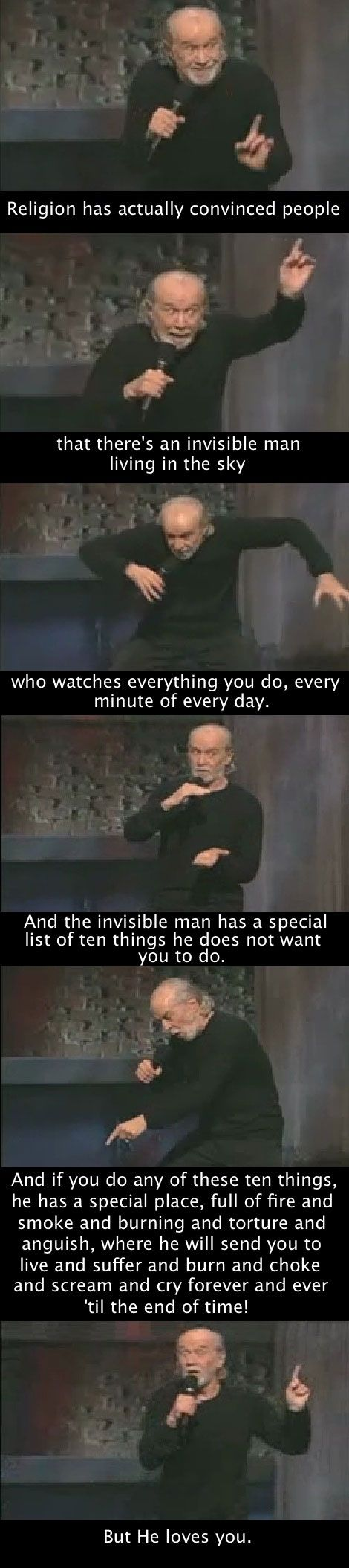 Carlin on idolatry. http://www.pinterest.com/pin/540924605216346424/ Comparative religion is a figment! It follows from the foregoing premises that there is no such thing as comparative religion as taught in the seminaries. One might as well talk of comparative God, or comparative Bible or Heaven. There is comparative superstition and fanaticism and comparative idolatry and systems of philosophy, but it is a solecism to talk about comparative religion.