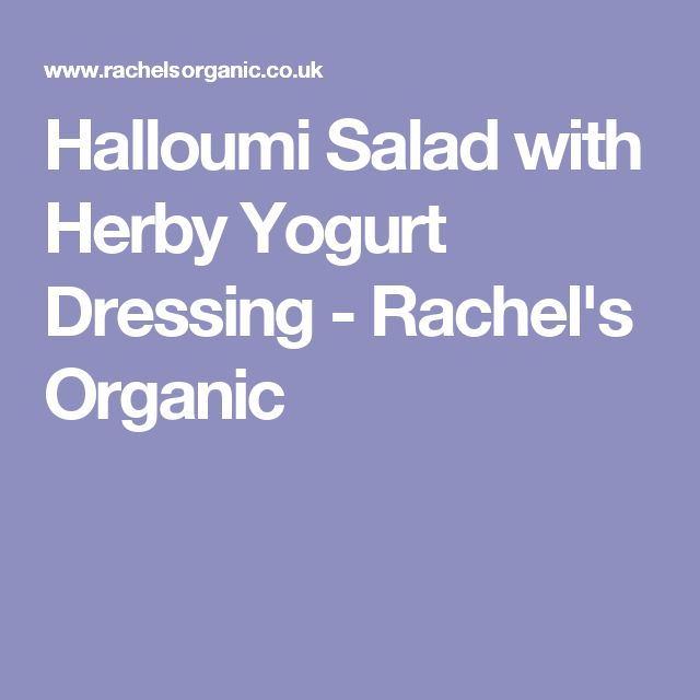 Halloumi Salad with Herby Yogurt Dressing - Rachel's Organic