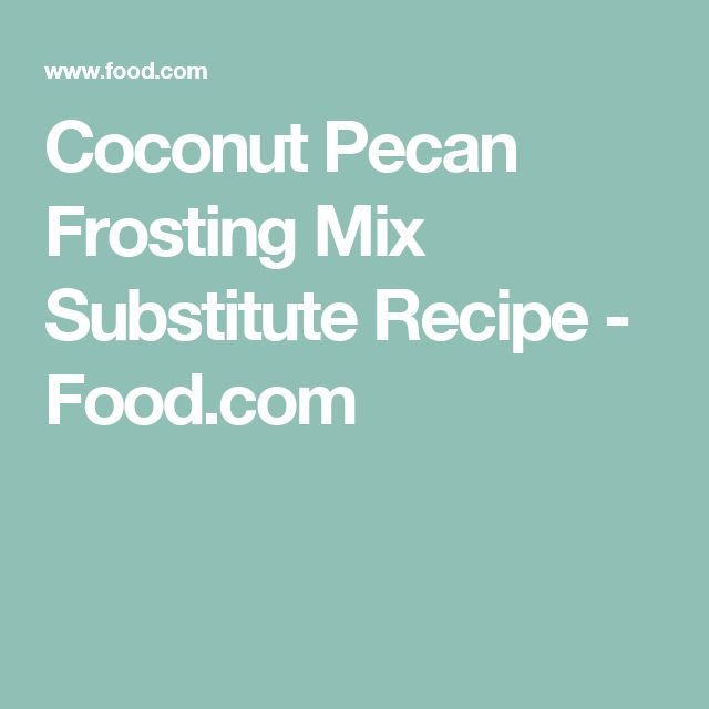 Coconut Pecan Frosting Mix Substitute Recipe - Food.com