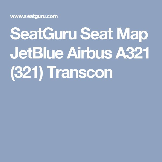 SeatGuru Seat Map JetBlue Airbus A321 (321) Transcon