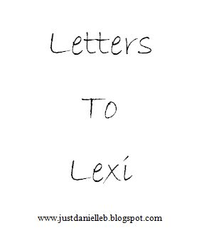 Just Danielle: Letters to Lexi  4/8/15