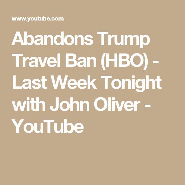 Abandons Trump Travel Ban (HBO) - Last Week Tonight with John Oliver - YouTube