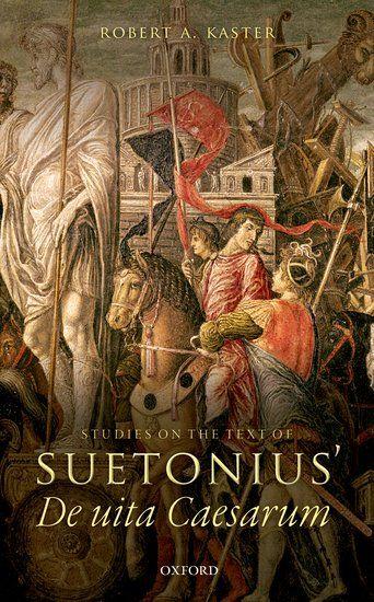 Robert A. Kaster, Studies on the Text of Suetonius' De vita Caesarum, Oxford University Press, hardback, 352 pages, 87 €.