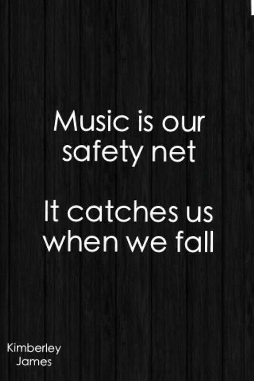 """""""Music is our safety net. It catches us when we fall."""" #music #quote"""
