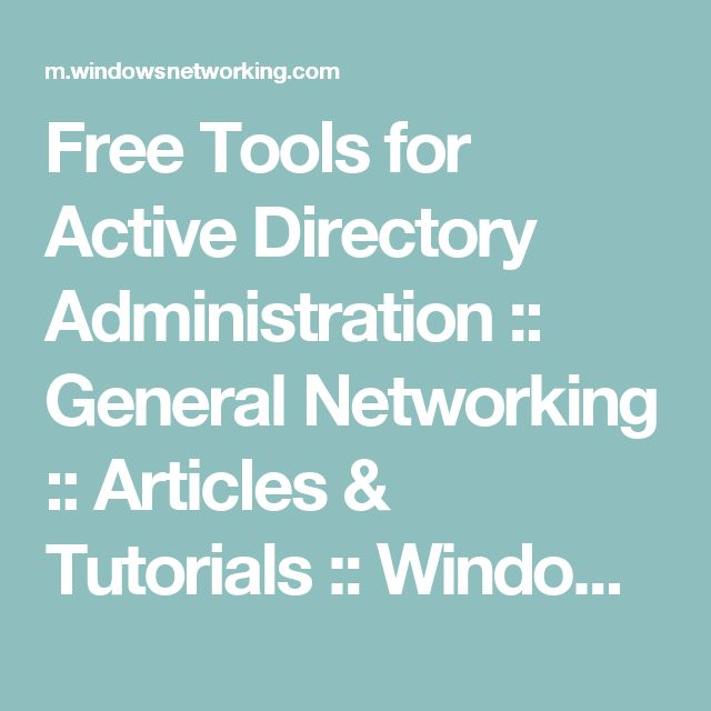 Free Tools for Active Directory Administration :: General Networking :: Articles & Tutorials :: WindowsNetworking.com