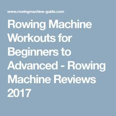 Rowing Machine Workouts for Beginners to Advanced - Rowing Machine Reviews 2017