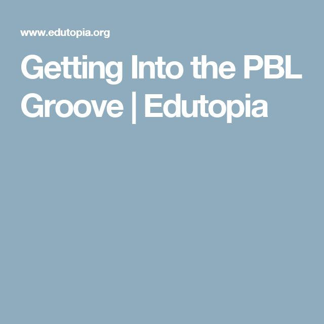 Getting Into the PBL Groove | Edutopia