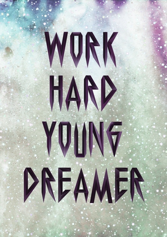 "Work Hard Young Dreamer. ""Chase your dreams and reach for the stars. Be prepared to face obstacles on your way. You have to work hard to reach the top."""