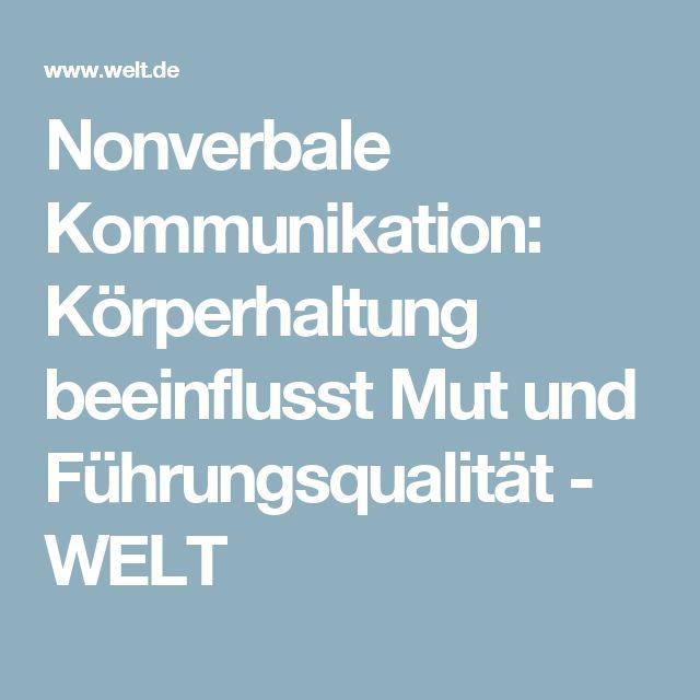 Nonverbale Kommunikation: Körperhaltung beeinflusst Mut und Führungsqualität - WELT
