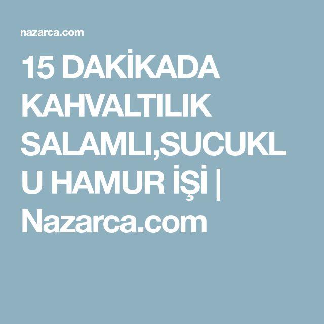 15 DAKİKADA KAHVALTILIK SALAMLI,SUCUKLU HAMUR İŞİ | Nazarca.com