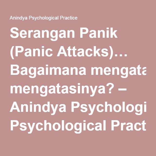 Serangan Panik (Panic Attacks)… Bagaimana mengatasinya? – Anindya Psychological Practice