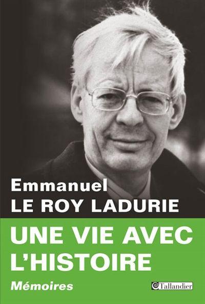 Une vie avec l'histoire / Emmanuel Le Roy Ladurie. L'historien retrace son parcours professionnel, intellectuel et politique.