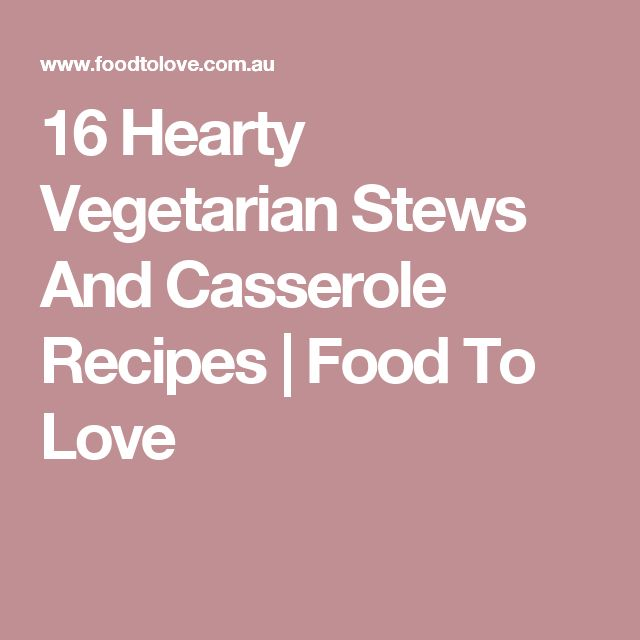 16 Hearty Vegetarian Stews And Casserole Recipes | Food To Love
