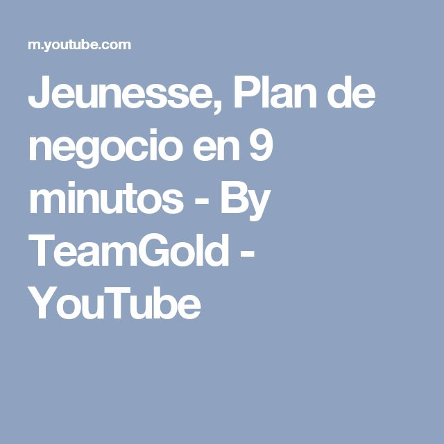 Jeunesse, Plan de negocio en 9 minutos - By TeamGold - YouTube
