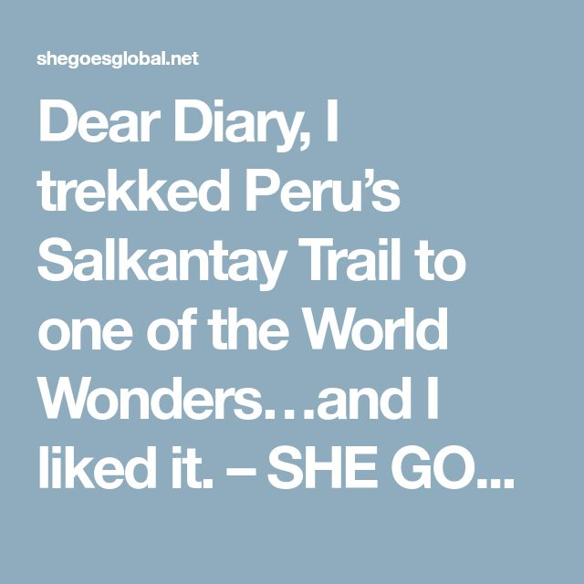 The 25 best backpacking peru ideas on pinterest peru trip dear diary i trekked perus salkantay trail to one of the world wondersand thecheapjerseys Image collections