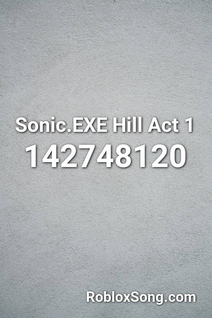 Sonic Exe Hill Act 1 Roblox Id Roblox Music Codes In 2020