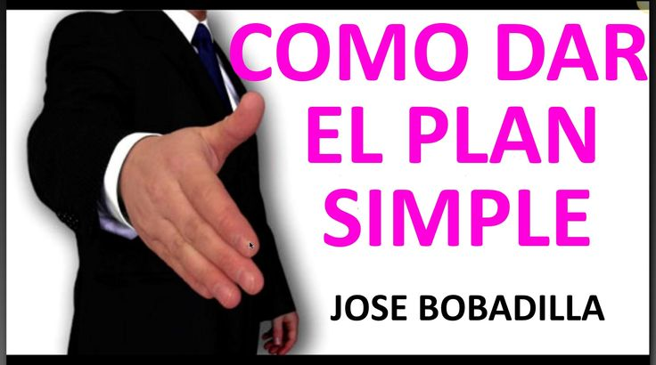""" COMO DAR EL PLAN SIMPLE "" Por José Bobadilla"