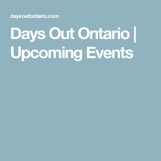 Days Out Ontario | Upcoming Events