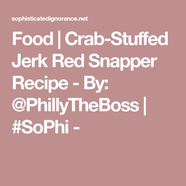 Food | Crab-Stuffed Jerk Red Snapper Recipe - By: @PhillyTheBoss | #SoPhi -