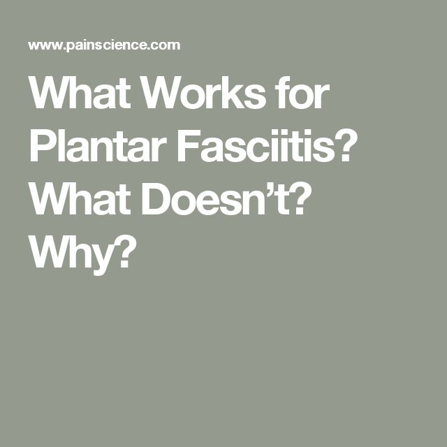 What Works for Plantar Fasciitis? What Doesn't? Why?