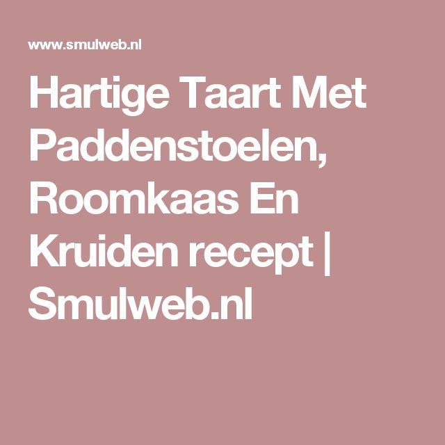 Hartige Taart Met Paddenstoelen, Roomkaas En Kruiden recept | Smulweb.nl